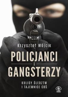 Chomikuj, ebook online Policjanci i gangsterzy. Kulisy śledztw i tajemnice CBŚ. Krzysztof Wójcik