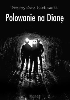 Chomikuj, pobierz ebook online Polowanie na Dianę. Przemysław Karbowski