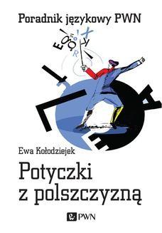Chomikuj, pobierz ebook online Potyczki z polszczyzną. Poradnik językowy PWN. Ewa Kołodziejek