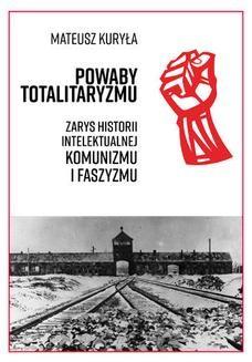 Chomikuj, pobierz ebook online Powaby totalitaryzmu. Zarys historii intelektualnej komunizmu i faszyzmu. Mateusz Kuryła