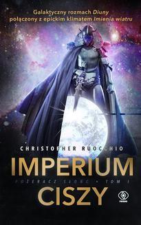 Chomikuj, ebook online Pożeracz Słońc Tom 1: Imperium Ciszy. Christopher Ruocchio