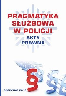 Chomikuj, ebook online Pragmatyka służbowa w Policji. Akty Prawne. Wydanie II poprawione i uzupełnione. praca zbiorowa null