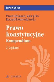 Chomikuj, pobierz ebook online Prawo konstytucyjne. Kompendium. Wydanie 2. Ryszard Piotrowski