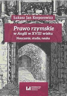 Chomikuj, ebook online Prawo rzymskie w Anglii w XVIII wieku. Nauczanie, studia, nauka. Łukasz Jan Korporowicz