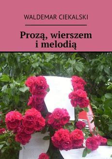 Chomikuj, ebook online Prozą, wierszem i melodią. Waldemar Ciekalski