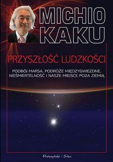 Chomikuj, ebook online Przyszłość ludzkości. Podbój Marsa, podróże międzygwiezdne,nieśmiertelność i nasze miejsce poza Ziemią. Michio Kaku