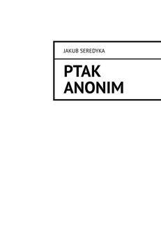 Chomikuj, ebook online Ptak anonim. Jakub Seredyka