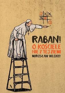 Chomikuj, ebook online Raban! O kościele nie z tej ziemi. Mirosław Wlekły