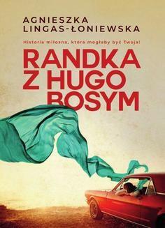 Chomikuj, ebook online Randka z Hugo Bosym. Agnieszka Lingas-Łoniewska