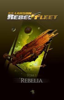 Chomikuj, pobierz ebook online Rebel Fleet. Tom 1. Rebelia. B.V. Larson