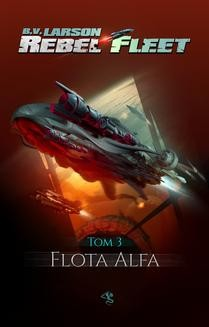 Chomikuj, ebook online Rebel Fleet. Tom 3. Flota Alfa. B.V. Larson
