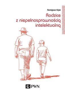 Chomikuj, pobierz ebook online Rodzice z niepełnosprawnością intelektualną. Remigiusz Kijak