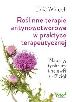 Chomikuj, pobierz ebook online Roślinne terapie antynowotworowe w praktyce terapeutycznej. Lidia Wincek