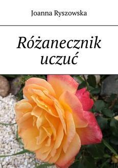 Chomikuj, ebook online Różanecznik uczuć. Joanna Ryszowska