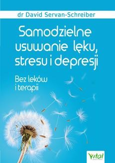 Chomikuj, ebook online Samodzielne usuwanie lęku, stresu i depresji. Bez leków i terapii. David Servan-Schreiber