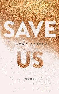 Chomikuj, ebook online Save Us. Mona Kasten
