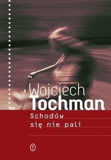 Chomikuj, ebook online Schodów się nie pali. Wojciech Tochman