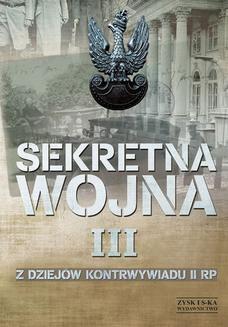 Chomikuj, ebook online SEKRETNA WOJNA 3. Z dziejów kontrwywiadu II RP (1914) 1918-1945 (1948). Zbigniew Nawrocki