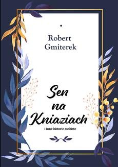 Chomikuj, ebook online Sen na Kniaziach i inne historie osobiste. Robert Gmiterek