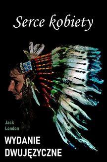 Chomikuj, ebook online Serce kobiety. Wydanie dwujęzyczne z gratisami. Jack London