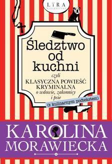 Chomikuj, ebook online Śledztwo od kuchni, czyli klasyczna powieść kryminalna o wdowie, zakonnicy i psie (z kulinarnym podtekstem). Karolina Morawiecka