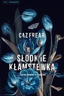 Chomikuj, ebook online Słodkie kłamstwa. Caz Frear