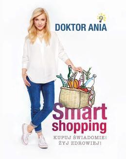 Chomikuj, pobierz ebook online Smart shopping. Kupuj świadomie! Żyj zdrowiej!. Anna Makowska