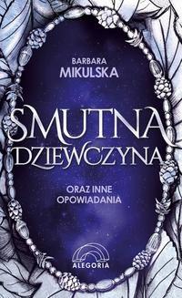 Chomikuj, ebook online Smutna dziewczyna oraz inne opowiadania. Barbara Mikulska