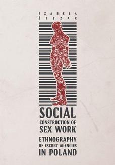 Chomikuj, ebook online Social Construction of Sex Work. Ethnography of Escort Agencies in Poland. Izabela Ślęzak