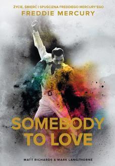 Chomikuj, ebook online Somebody to Love. Życie, śmierć i spuścizna Freddiego Mercuryego. Matt Richards