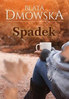 Chomikuj, ebook online Spadek. Beata Dmowska