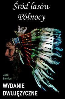 Chomikuj, ebook online Śród lasów Północy. Wydanie dwujęzyczne z gratisami. Jack London