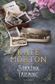 Chomikuj, pobierz ebook online STRAŻNIK TAJEMNIC. Kate Morton