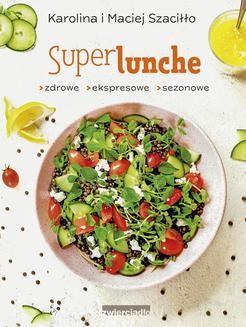 Chomikuj, ebook online SuperLunche. Zdrowe, ekspresowe, sezonowe. Karolina Szaciłło