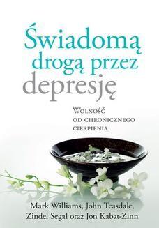 Chomikuj, ebook online Świadomą drogą przez depresję. Wolność od chronicznego cierpienia. Jon Kabat-Zinn