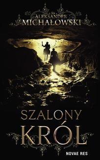 Chomikuj, pobierz ebook online Szalony król. Aleksander Michałowski