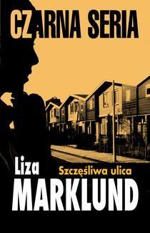 Chomikuj, ebook online Szczęśliwa ulica. Liza Marklund