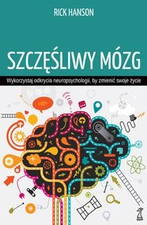 Chomikuj, pobierz ebook online Szczęśliwy mózg. Wykorzystaj odkrycia neuropsychologii, by zmienić swoje życie. Rick Hanson