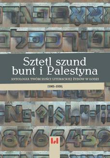Chomikuj, ebook online Sztetl, szund, bunt i Palestyna. Antologia twórczości literackiej Żydów w Łodzi (1905-1939). Krystyna Radziszewska