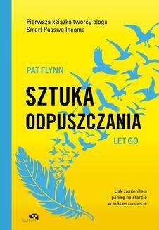 Chomikuj, pobierz ebook online Sztuka odpuszczania. Jak zamieniłem panikę na starcie w sukces na mecie. Pat Flynn