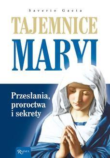 Chomikuj, ebook online Tajemnice Maryi. Przesłania, proroctwa i sekrety. Saverio Gaeta