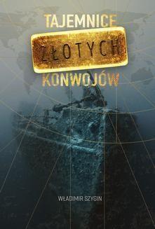 Chomikuj, ebook online Tajemnice złotych konwojów. Władimir Szygin