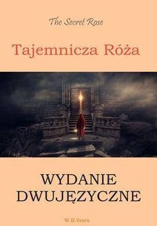 Chomikuj, pobierz ebook online Tajemnicza róża. Wydanie dwujęzyczne angielsko-polskie. William Butler Yeats