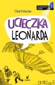 Chomikuj, pobierz ebook online Tajemniczy Tunel Tom 1: Ucieczka Leonarda. Olaf Frtische