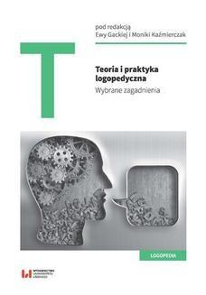 Chomikuj, ebook online Teoria i praktyka logopedyczna. Wybrane zagadnienia. Ewa Gacka