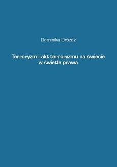 Chomikuj, pobierz ebook online Terroryzm i akt terroryzmu na świecie w świetle prawa. Dominika Dróżdż