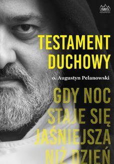 Chomikuj, ebook online Testament duchowy. Gdy noc staje się jaśniejsza niż dzień. o. Augustyn Pelanowski OSPPE