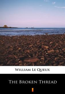 Chomikuj, ebook online The Broken Thread. William Le Queux