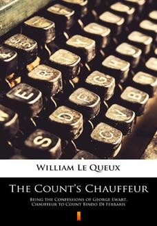 Chomikuj, ebook online The Counts Chauffeur. Being the Confessions of George Ewart, Chauffeur to Count Bindo Di Ferraris. William Le Queux