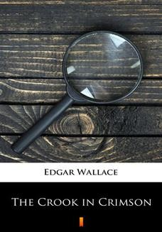 Chomikuj, ebook online The Crook in Crimson. Edgar Wallace